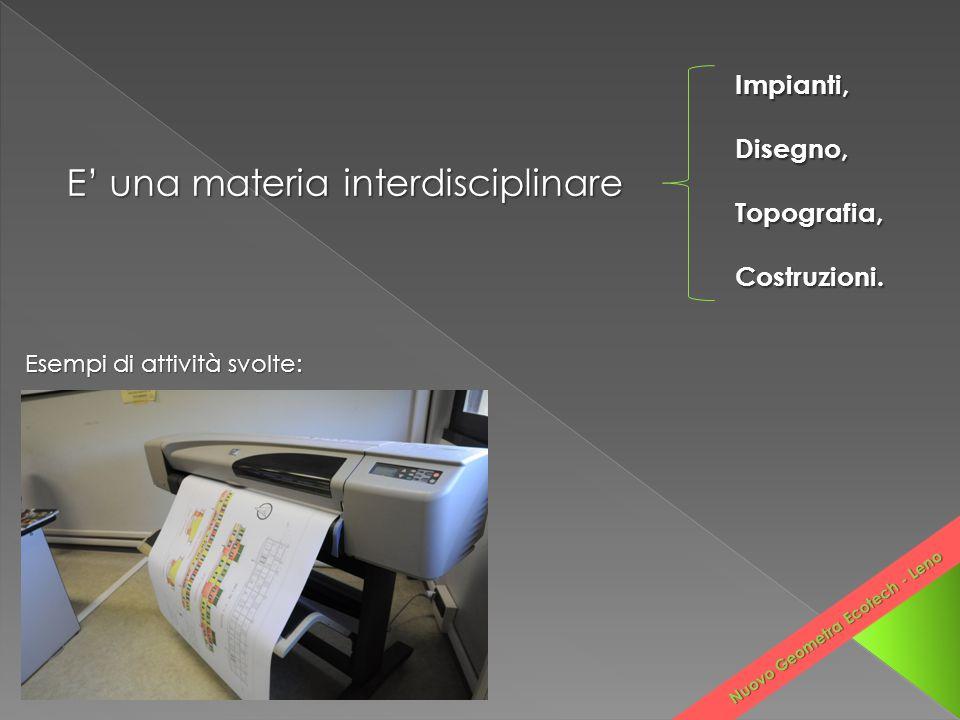 Esempi di attività svolte: E' una materia interdisciplinare Impianti,Disegno,Topografia,Costruzioni. Nuovo Geometra Ecotech - Leno