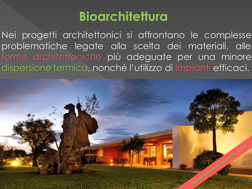 Bioarchitettura Nei progetti architettonici si affrontano le complesse problematiche legate alla scelta dei materiali, alle forme architettoniche più