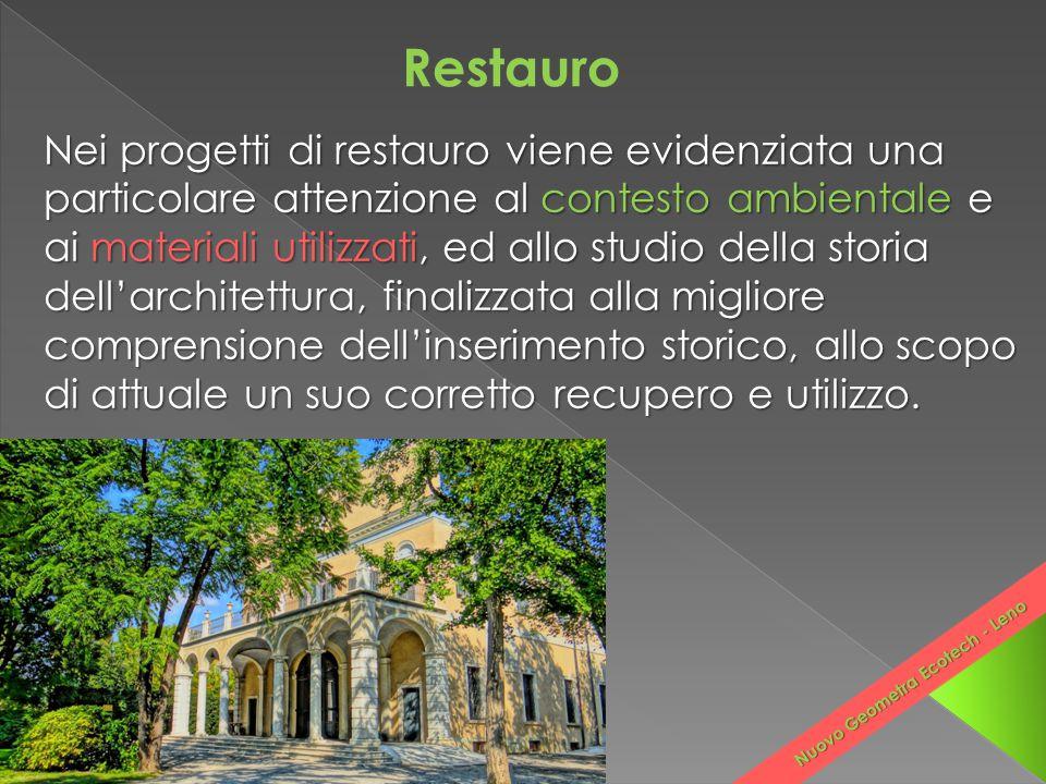 Restauro Nei progetti di restauro viene evidenziata una particolare attenzione al contesto ambientale e ai materiali utilizzati, ed allo studio della