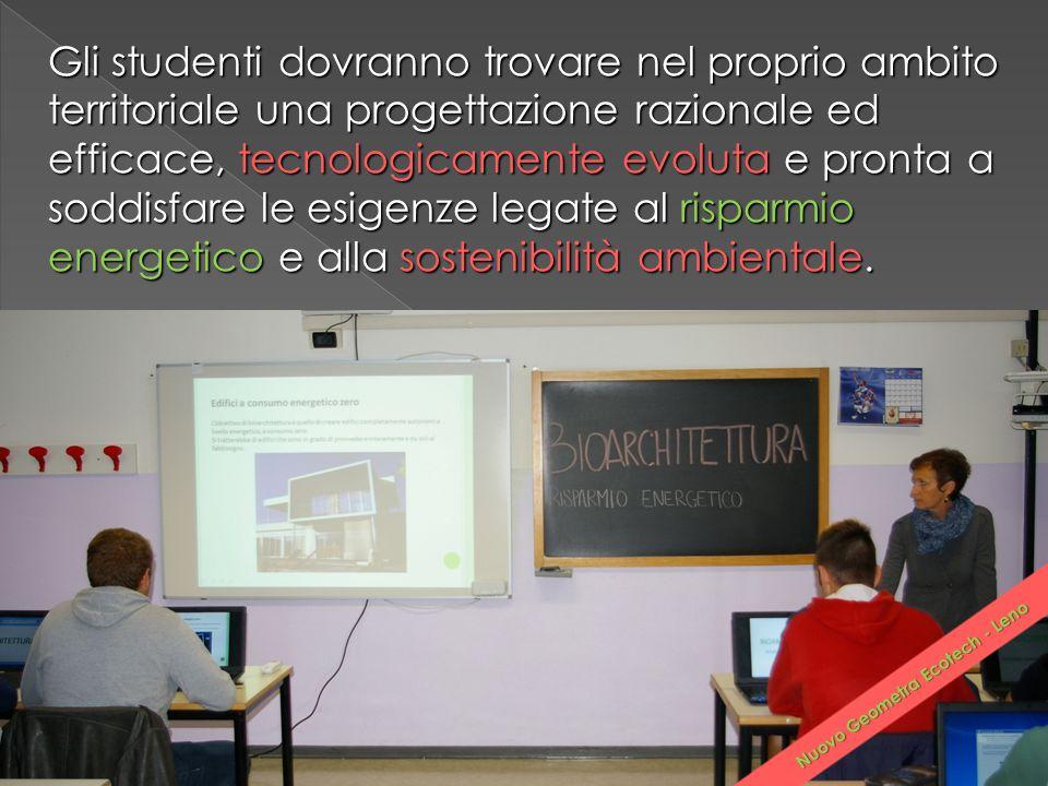 Gli studenti dovranno trovare nel proprio ambito territoriale una progettazione razionale ed efficace, tecnologicamente evoluta e pronta a soddisfare