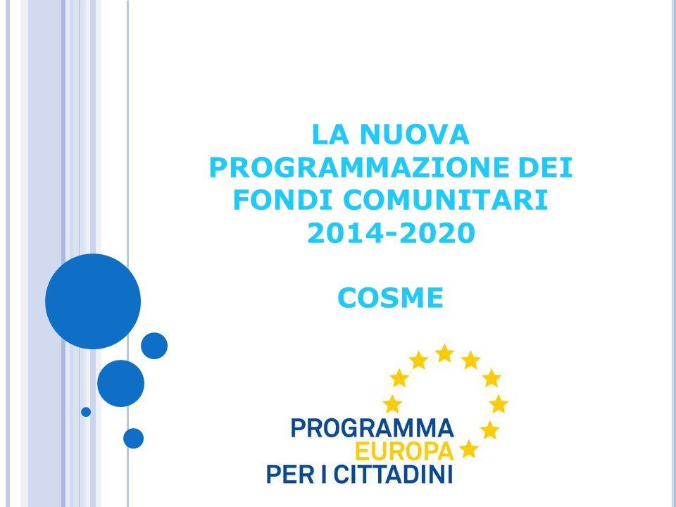 Rafforzamento della competitività e della sostenibilità delle imprese europee Incoraggiamento dell'imprenditorialità e promozione delle PMI Target principale: PMI, imprenditori, organizzazioni di sostegno alle imprese, amministrazioni regionali e nazionali Dotazione finanziaria prevista: € 2,3 miliardi dal 2014 al 2020 Programma per la competitività delle imprese e delle PMI - COSME