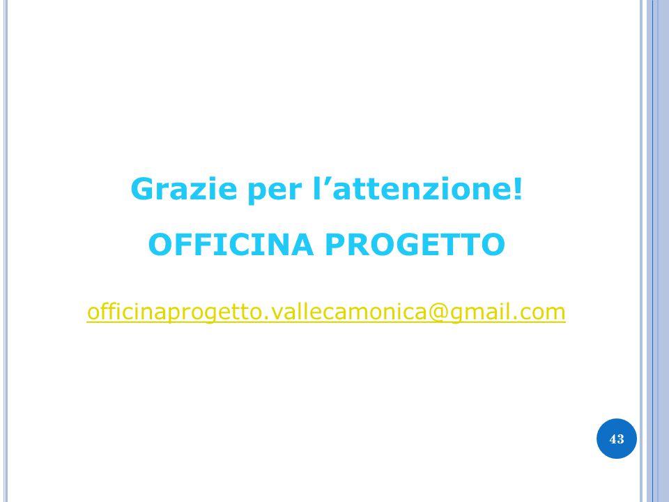 43 Grazie per l'attenzione! OFFICINA PROGETTO officinaprogetto.vallecamonica@gmail.com