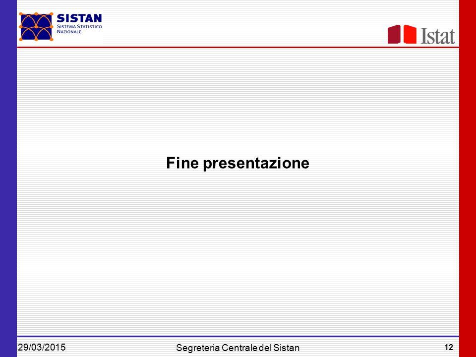 29/03/2015 12 Segreteria Centrale del Sistan Fine presentazione