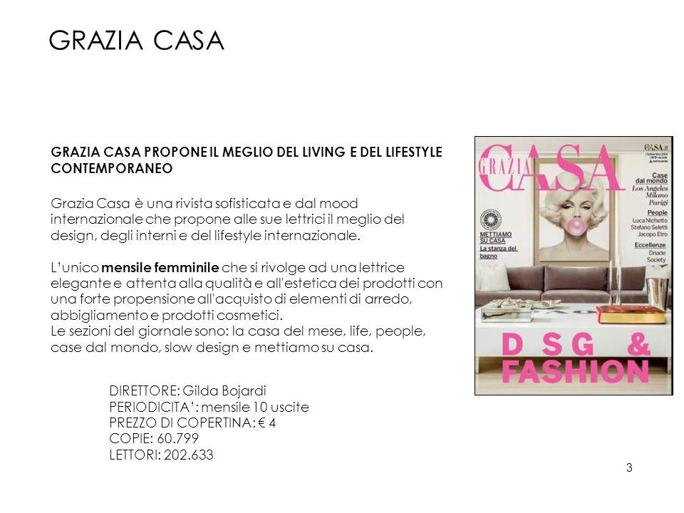 GRAZIA CASA GRAZIA CASA PROPONE IL MEGLIO DEL LIVING E DEL LIFESTYLE CONTEMPORANEO Grazia Casa è una rivista sofisticata e dal mood internazionale che