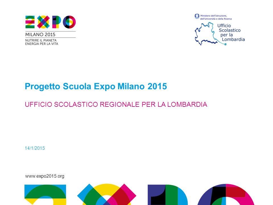 www.expo2015.org Progetto Scuola Expo Milano 2015 UFFICIO SCOLASTICO REGIONALE PER LA LOMBARDIA 14/1/2015