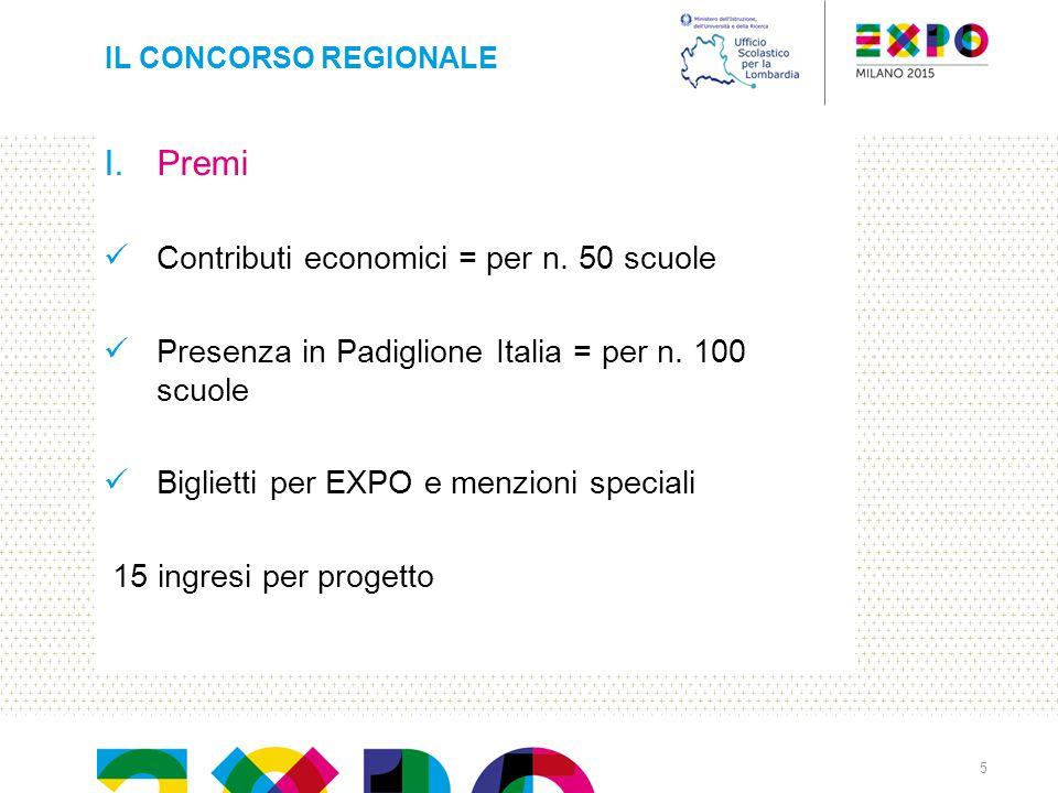 I.Premi Contributi economici = per n. 50 scuole Presenza in Padiglione Italia = per n. 100 scuole Biglietti per EXPO e menzioni speciali 15 ingresi pe