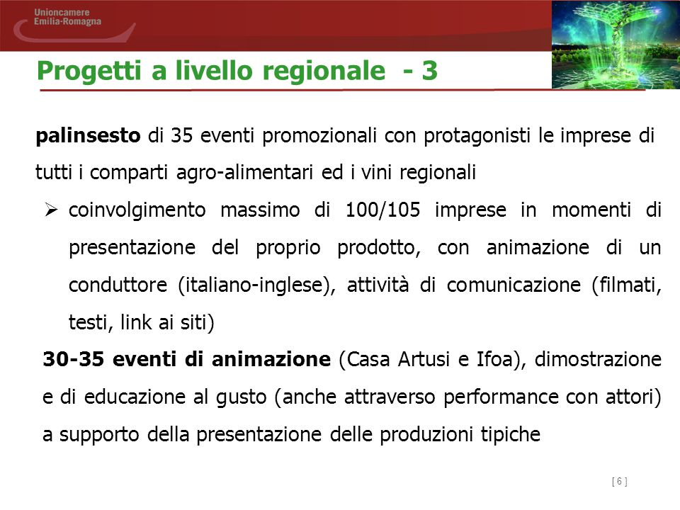 [ 6 ] palinsesto di 35 eventi promozionali con protagonisti le imprese di tutti i comparti agro-alimentari ed i vini regionali  coinvolgimento massim
