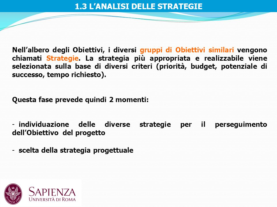 1.3 L'ANALISI DELLE STRATEGIE Nell'albero degli Obiettivi, i diversi gruppi di Obiettivi similari vengono chiamati Strategie.