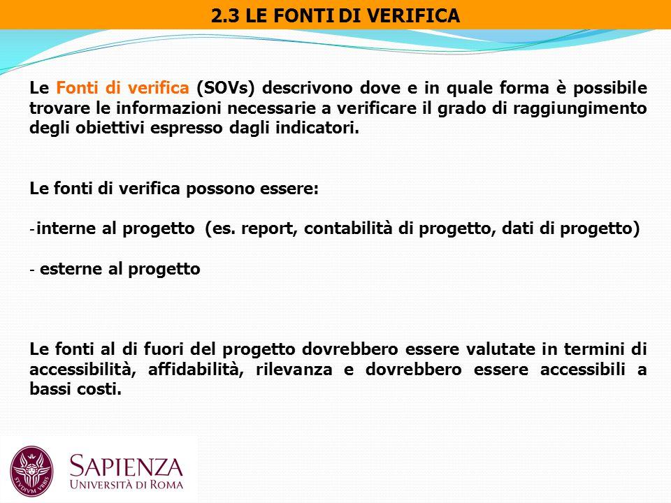 2.3 LE FONTI DI VERIFICA Le Fonti di verifica (SOVs) descrivono dove e in quale forma è possibile trovare le informazioni necessarie a verificare il grado di raggiungimento degli obiettivi espresso dagli indicatori.