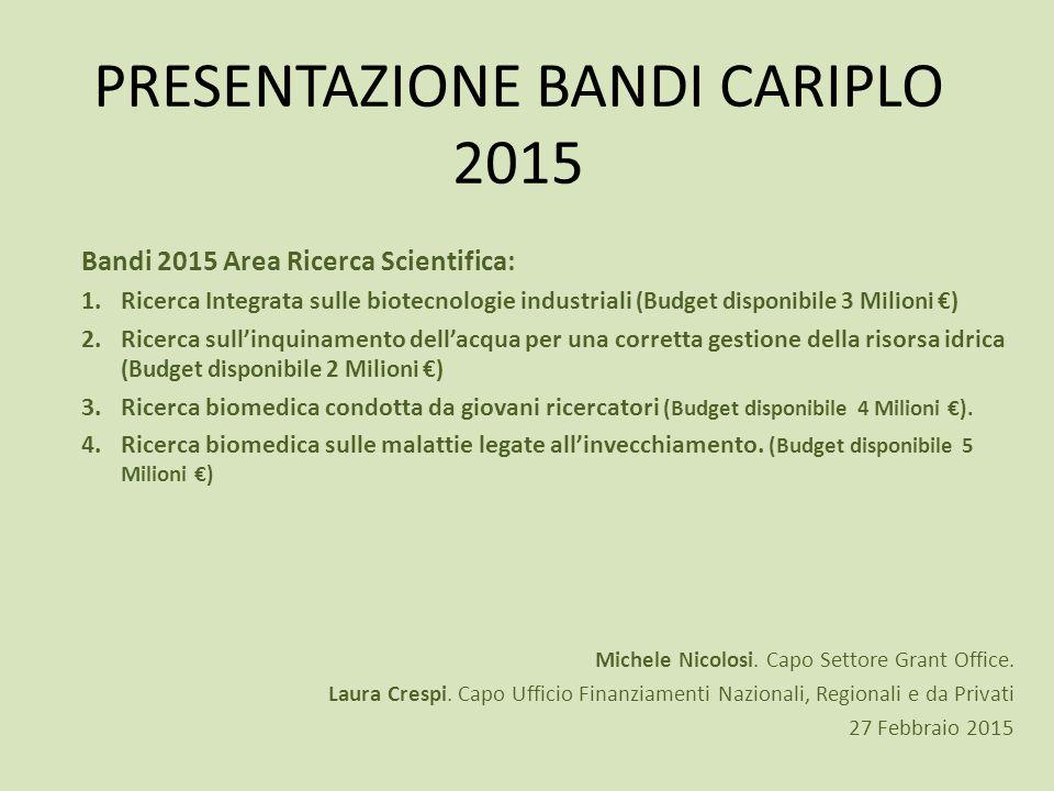 PRESENTAZIONE BANDI CARIPLO 2015 Bandi 2015 Area Ricerca Scientifica: 1.Ricerca Integrata sulle biotecnologie industriali (Budget disponibile 3 Milion