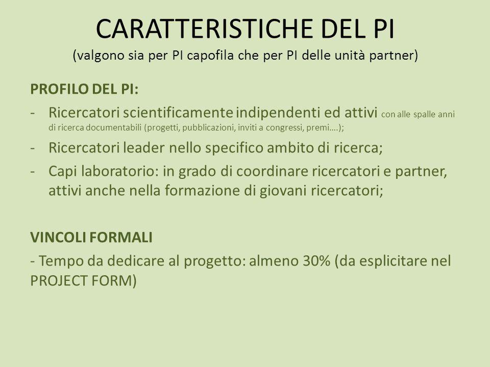 CARATTERISTICHE DEL PI (valgono sia per PI capofila che per PI delle unità partner) PROFILO DEL PI: -Ricercatori scientificamente indipendenti ed atti