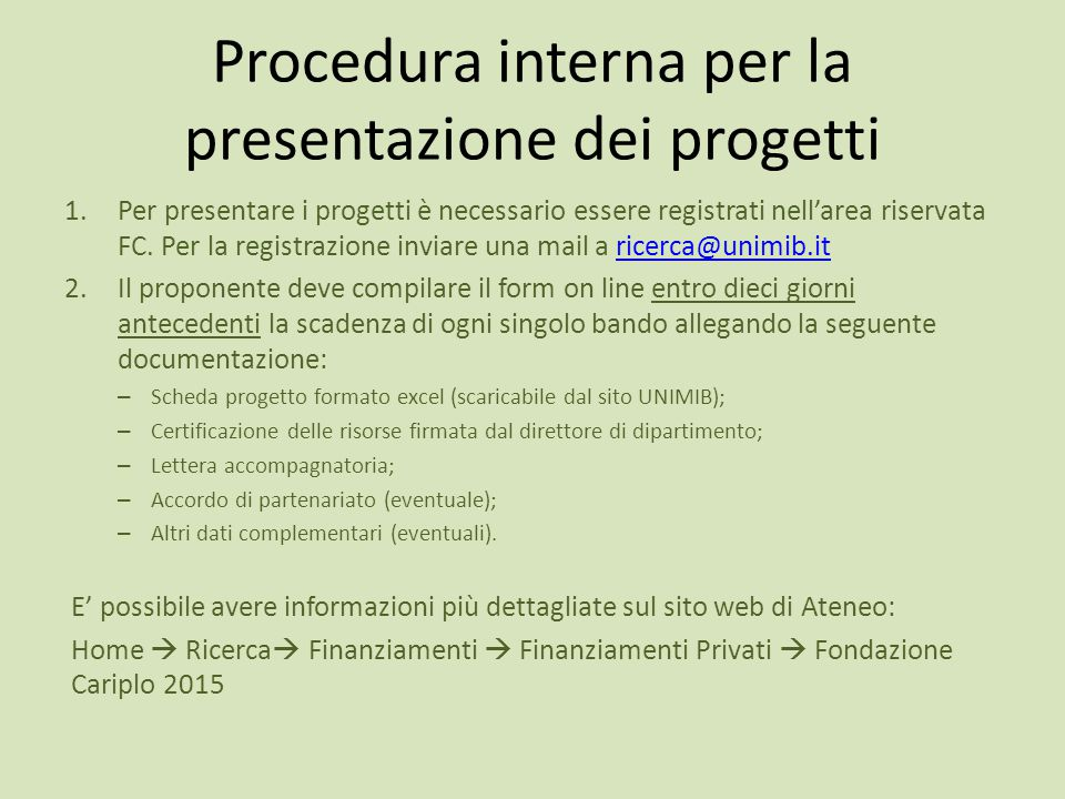 Procedura interna per la presentazione dei progetti 1.Per presentare i progetti è necessario essere registrati nell'area riservata FC. Per la registra