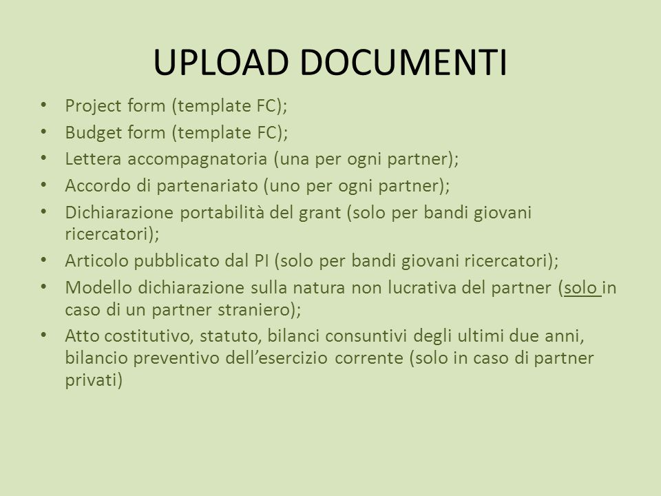 UPLOAD DOCUMENTI Project form (template FC); Budget form (template FC); Lettera accompagnatoria (una per ogni partner); Accordo di partenariato (uno p