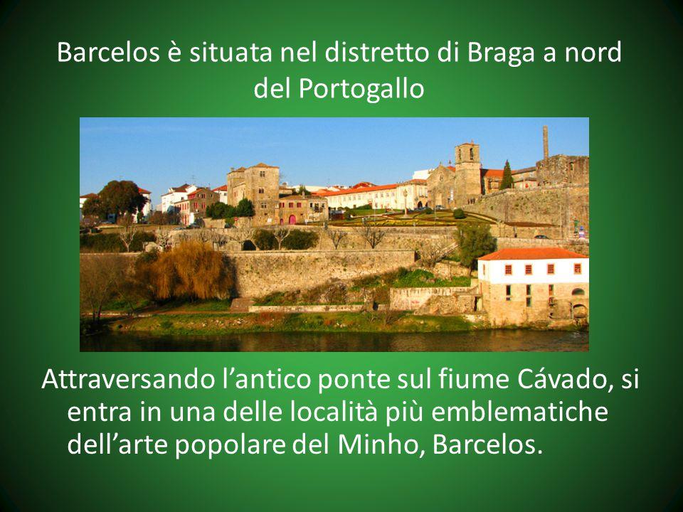 Barcelos è situata nel distretto di Braga a nord del Portogallo Attraversando l'antico ponte sul fiume Cávado, si entra in una delle località più emblematiche dell'arte popolare del Minho, Barcelos.