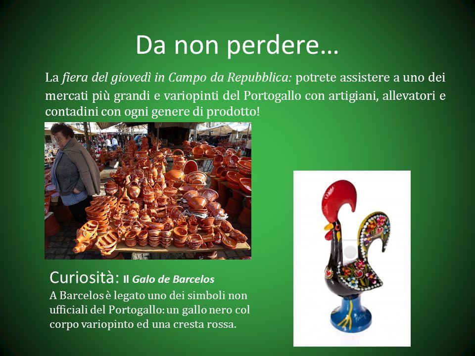 Da non perdere… La fiera del giovedì in Campo da Repubblica: potrete assistere a uno dei mercati più grandi e variopinti del Portogallo con artigiani, allevatori e contadini con ogni genere di prodotto.