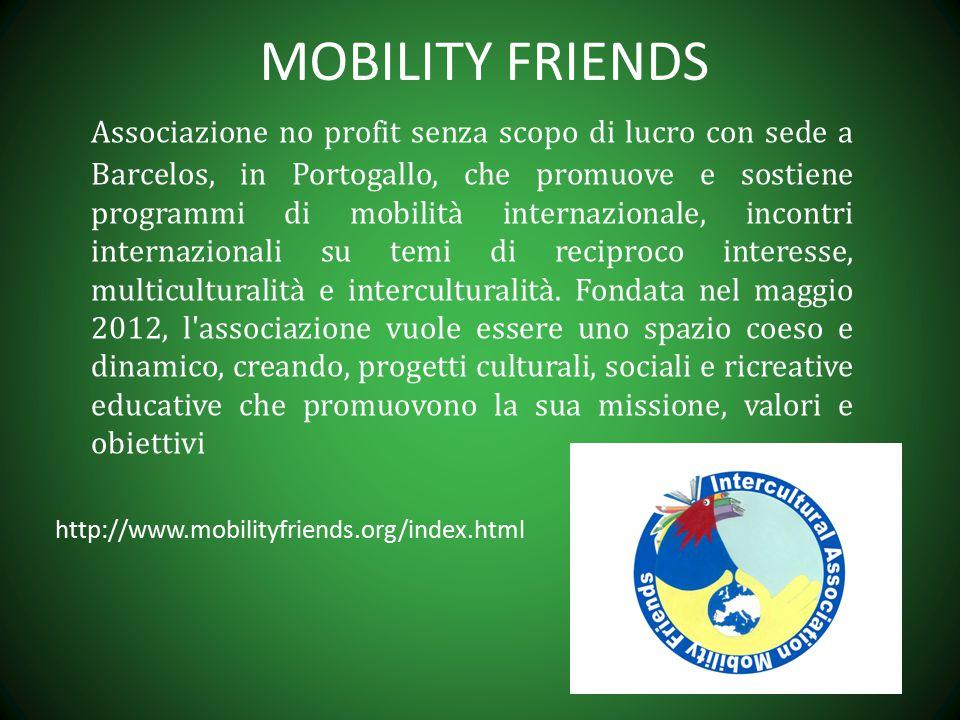 MOBILITY FRIENDS Associazione no profit senza scopo di lucro con sede a Barcelos, in Portogallo, che promuove e sostiene programmi di mobilità internazionale, incontri internazionali su temi di reciproco interesse, multiculturalità e interculturalità.