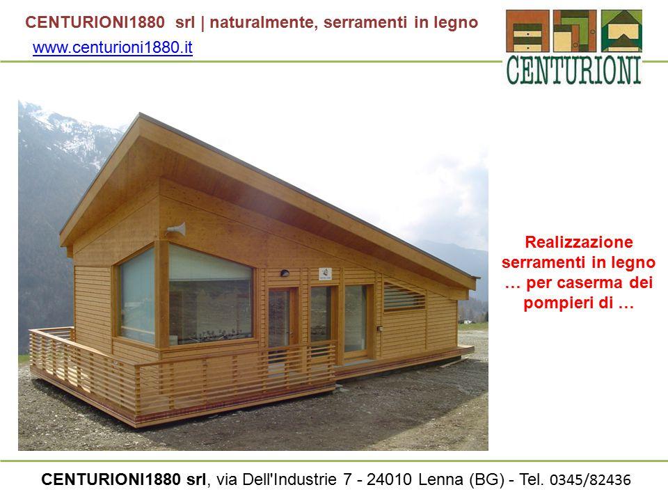 CENTURIONI1880 srl | naturalmente, serramenti in legno CENTURIONI1880 srl, via Dell'Industrie 7 - 24010 Lenna (BG) - Tel. 0345/82436 Realizzazione ser