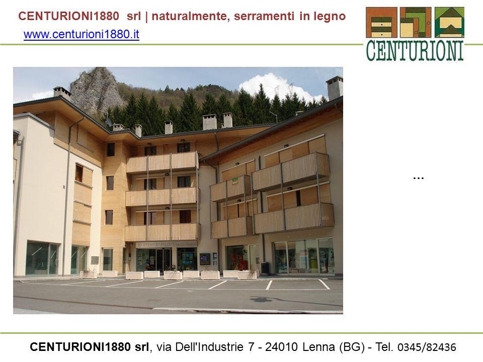 CENTURIONI1880 srl | naturalmente, serramenti in legno CENTURIONI1880 srl, via Dell'Industrie 7 - 24010 Lenna (BG) - Tel. 0345/82436 www.centurioni188
