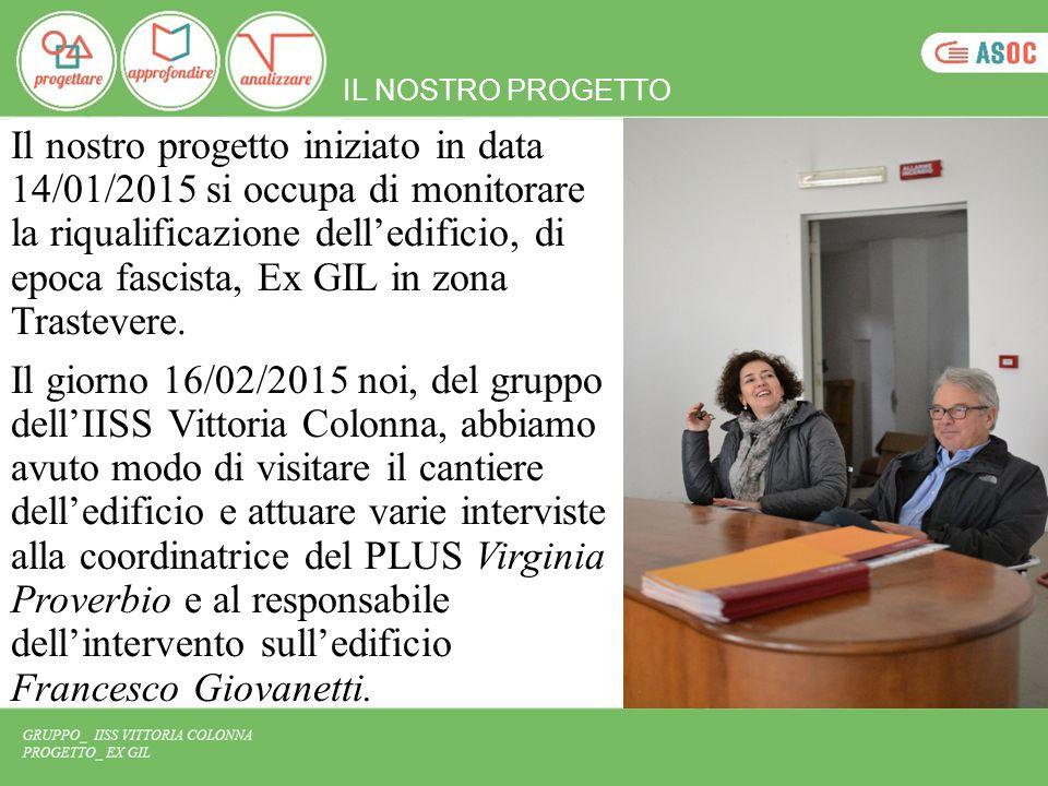 Il nostro progetto iniziato in data 14/01/2015 si occupa di monitorare la riqualificazione dell'edificio, di epoca fascista, Ex GIL in zona Trastevere