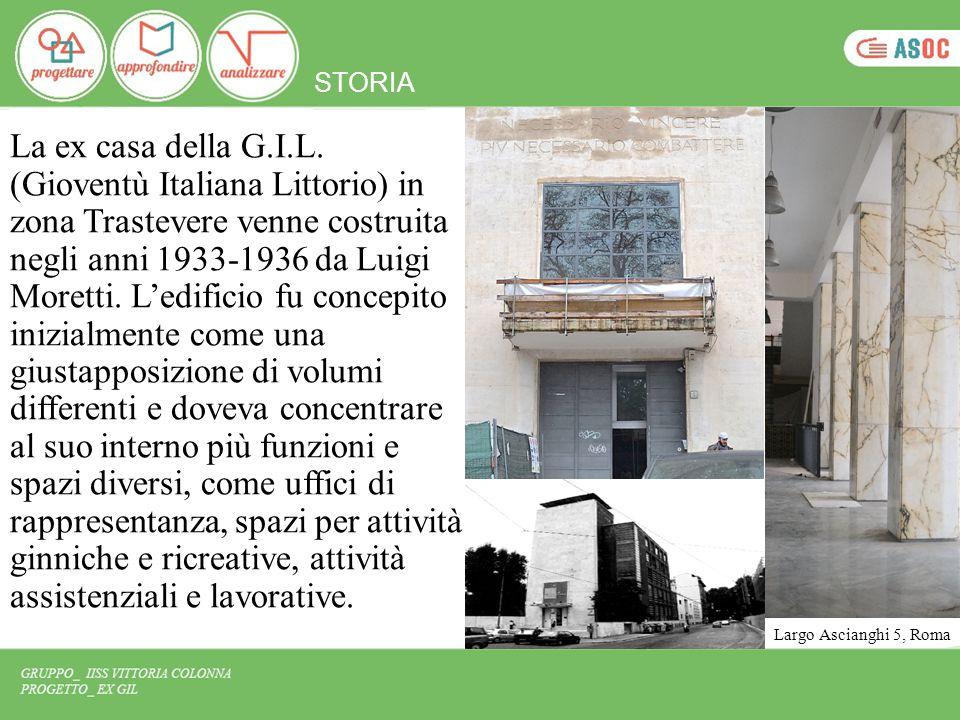 La ex casa della G.I.L. (Gioventù Italiana Littorio) in zona Trastevere venne costruita negli anni 1933-1936 da Luigi Moretti. L'edificio fu concepito