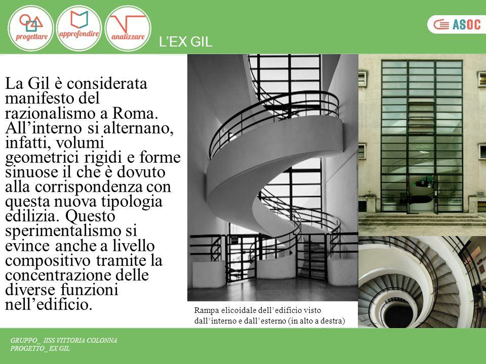 L'EX GIL La Gil è considerata manifesto del razionalismo a Roma. All'interno si alternano, infatti, volumi geometrici rigidi e forme sinuose il che è
