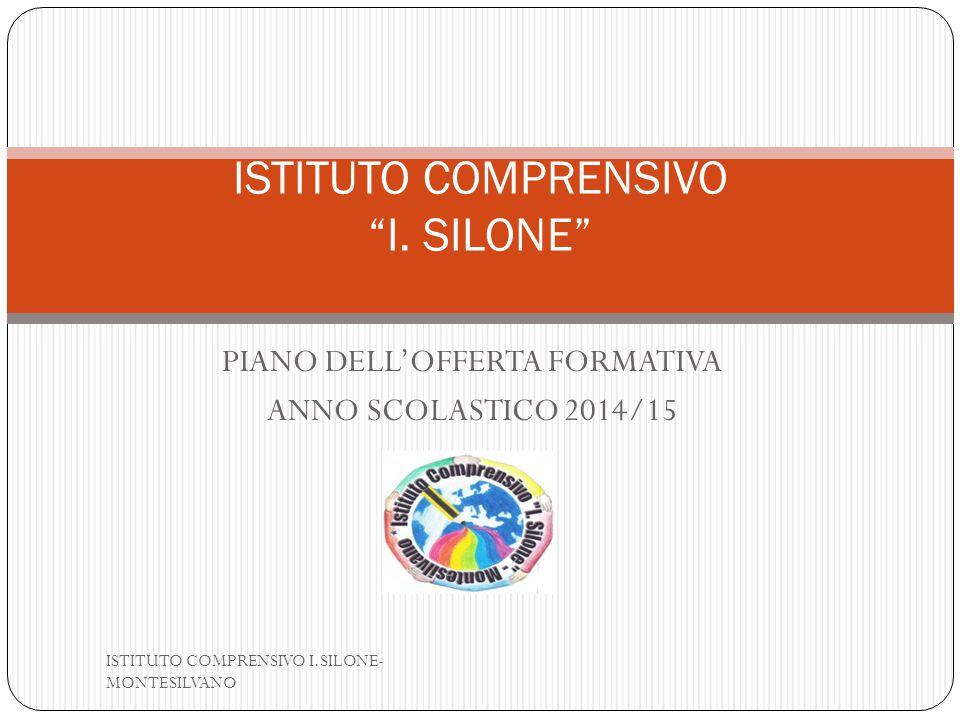 """PIANO DELL'OFFERTA FORMATIVA ANNO SCOLASTICO 2014/15 ISTITUTO COMPRENSIVO """"I. SILONE"""" ISTITUTO COMPRENSIVO I.SILONE- MONTESILVANO"""