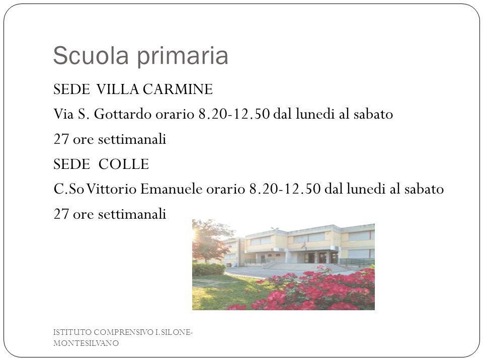 Scuola primaria SEDE VILLA CARMINE Via S. Gottardo orario 8.20-12.50 dal lunedi al sabato 27 ore settimanali SEDE COLLE C.So Vittorio Emanuele orario