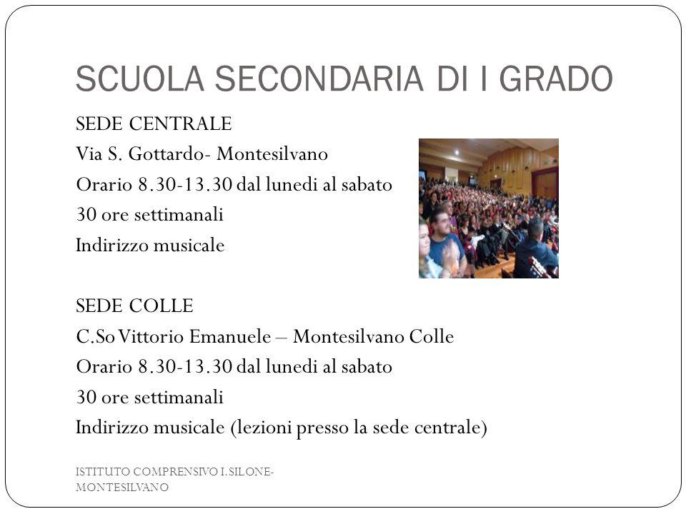 SCUOLA SECONDARIA DI I GRADO SEDE CENTRALE Via S. Gottardo- Montesilvano Orario 8.30-13.30 dal lunedi al sabato 30 ore settimanali Indirizzo musicale