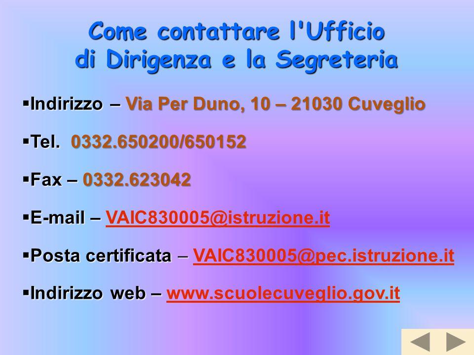 Come contattare l'Ufficio di Dirigenza e la Segreteria  Indirizzo – Via Per Duno, 10 – 21030 Cuveglio  Tel. 0332.650200/650152  Fax – 0332.623042 