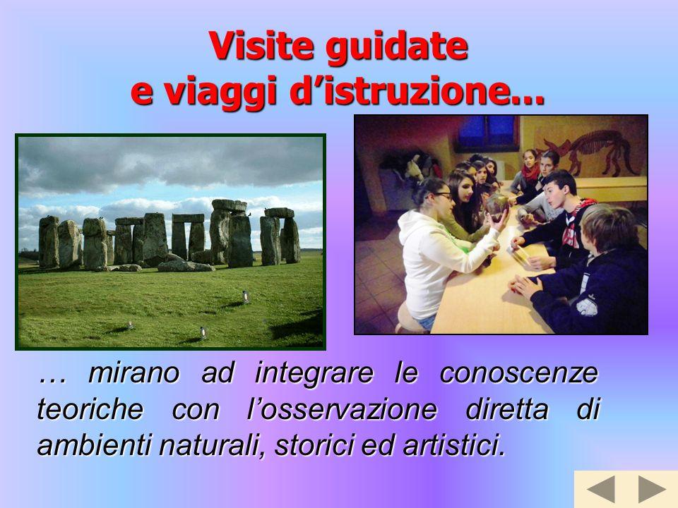 Visite guidate e viaggi d'istruzione... … mirano ad integrare le conoscenze teoriche con l'osservazione diretta di ambienti naturali, storici ed artis