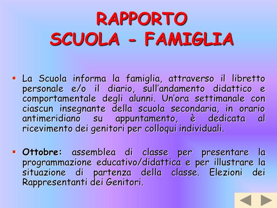 RAPPORTO SCUOLA - FAMIGLIA  La Scuola informa la famiglia, attraverso il libretto personale e/o il diario, sull'andamento didattico e comportamentale