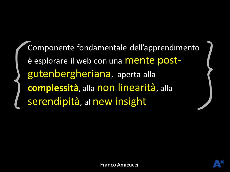 Componente fondamentale dell'apprendimento è esplorare il web con una mente post- gutenbergheriana, aperta alla complessità, alla non linearità, alla