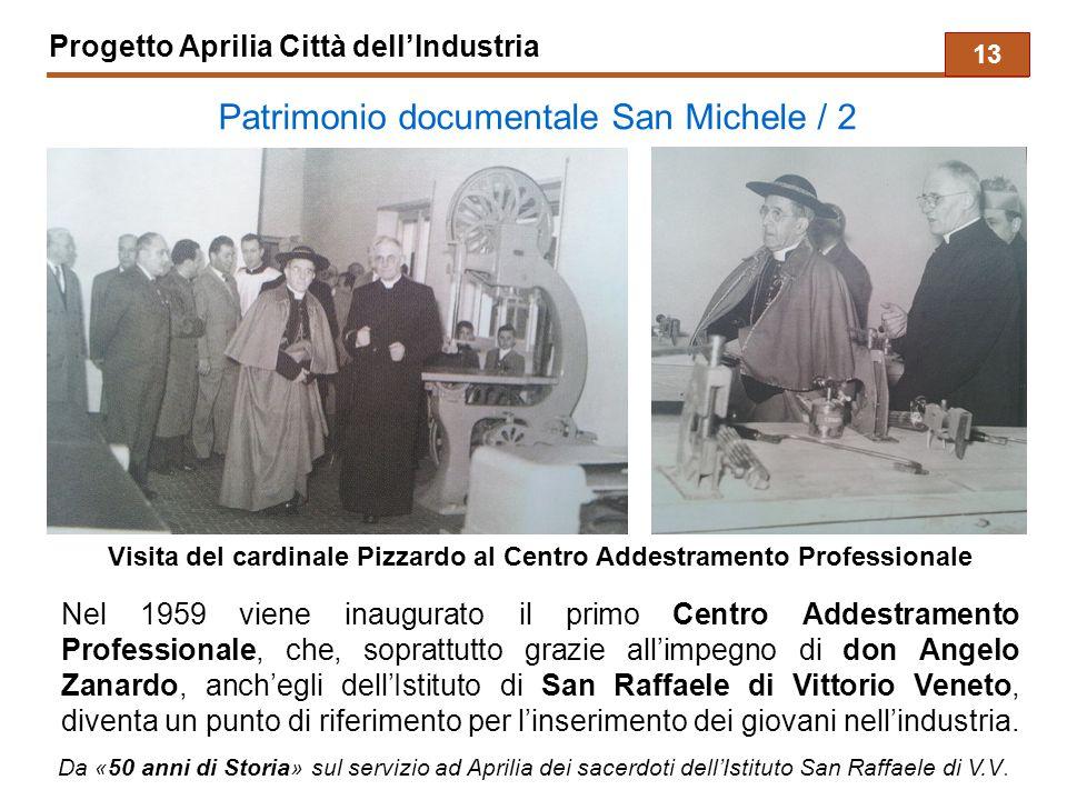 Progetto Aprilia Città dell'Industria Patrimonio documentale San Michele / 2 Nel 1959 viene inaugurato il primo Centro Addestramento Professionale, che, soprattutto grazie all'impegno di don Angelo Zanardo, anch'egli dell'Istituto di San Raffaele di Vittorio Veneto, diventa un punto di riferimento per l'inserimento dei giovani nell'industria.