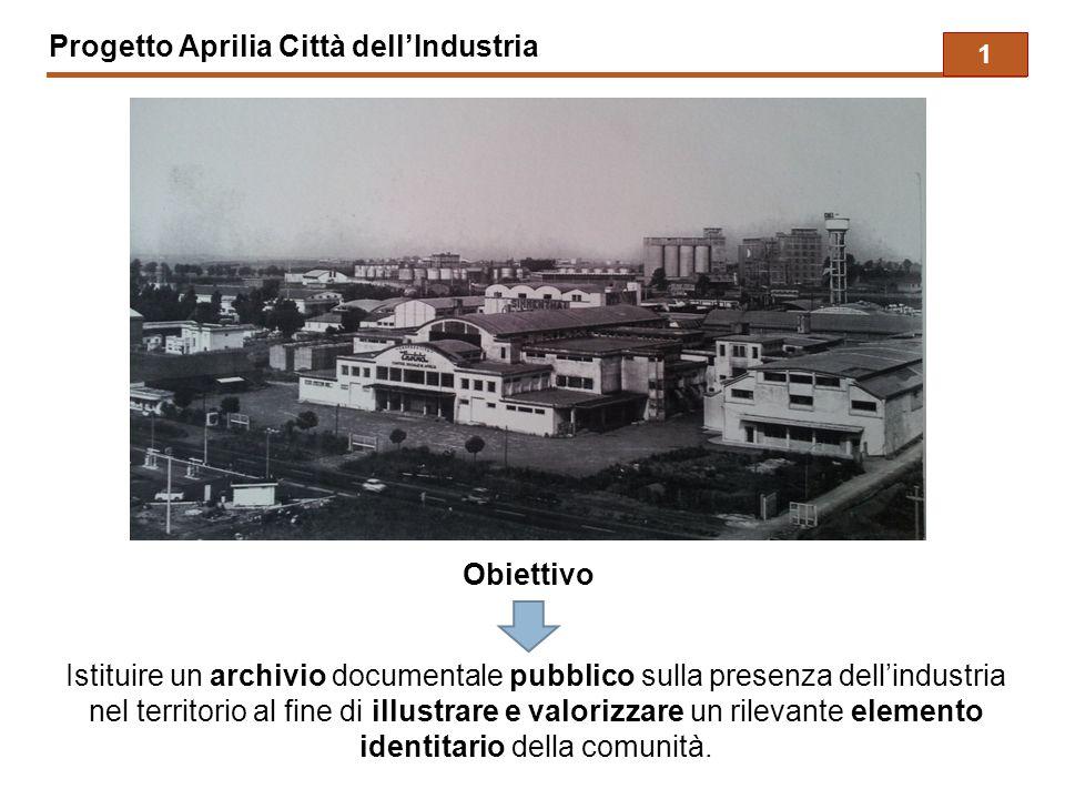 Progetto Aprilia Città dell'Industria Istituire un archivio documentale pubblico sulla presenza dell'industria nel territorio al fine di illustrare e