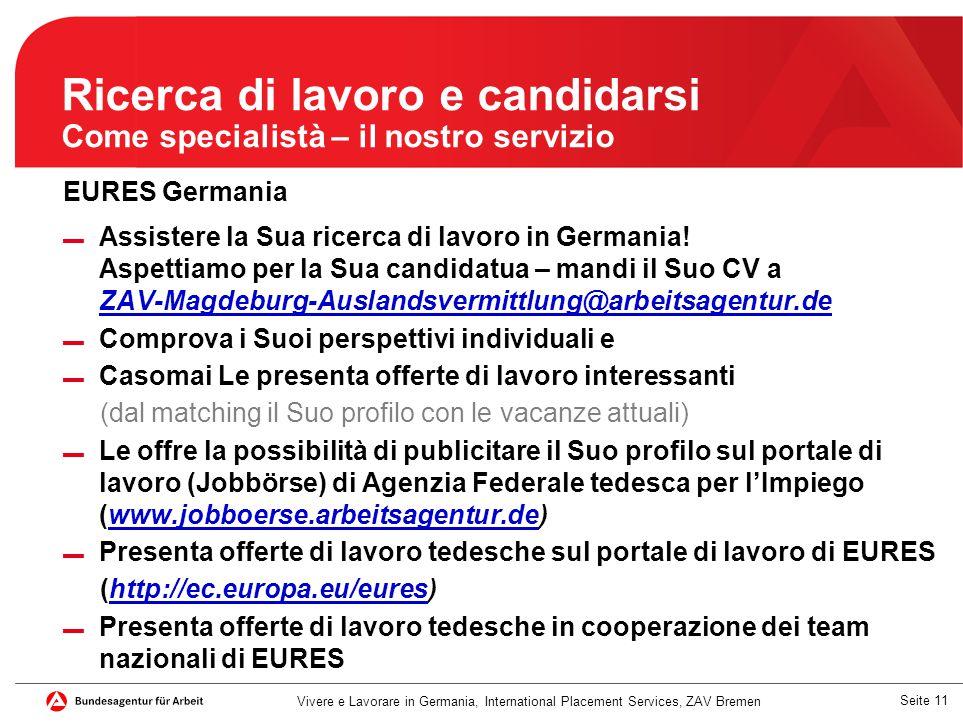 Seite 11 Ricerca di lavoro e candidarsi Come specialistà – il nostro servizio EURES Germania ▬ Assistere la Sua ricerca di lavoro in Germania! Aspetti