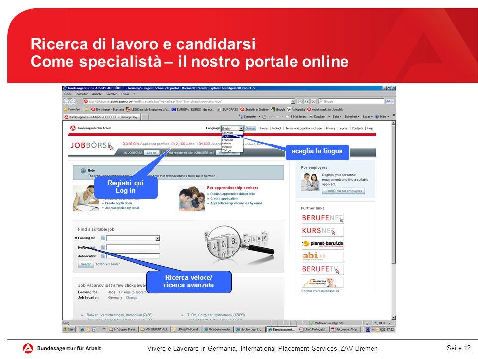 Seite 12 Ricerca di lavoro e candidarsi Come specialistà – il nostro portale online Ricerca veloce/ ricerca avanzata sceglia la lingua Registri qui Lo