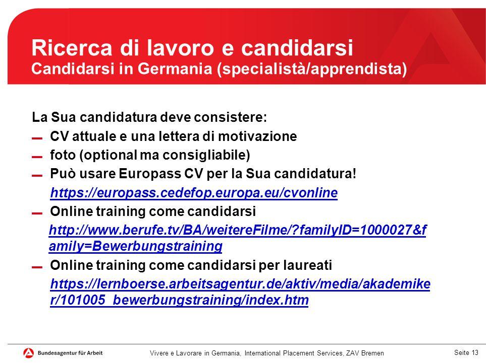 Seite 13 Ricerca di lavoro e candidarsi Candidarsi in Germania (specialistà/apprendista) La Sua candidatura deve consistere: ▬ CV attuale e una letter
