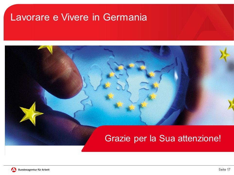 Seite 17 Lavorare e Vivere in Germania Thank you for your attention! Grazie per la Sua attenzione!