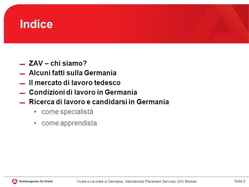 Seite 2 Indice Vivere e Lavorare in Germania, International Placement Services, ZAV Bremen ▬ ZAV – chi siamo? ▬ Alcuni fatti sulla Germania ▬ Il merca