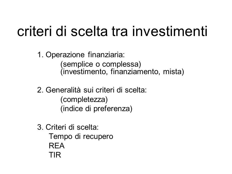 criteri di scelta tra investimenti 1. Operazione finanziaria: (semplice o complessa) (investimento, finanziamento, mista) 2. Generalità sui criteri di