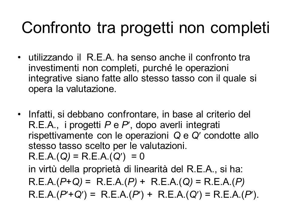 Confronto tra progetti non completi utilizzando il R.E.A. ha senso anche il confronto tra investimenti non completi, purché le operazioni integrative