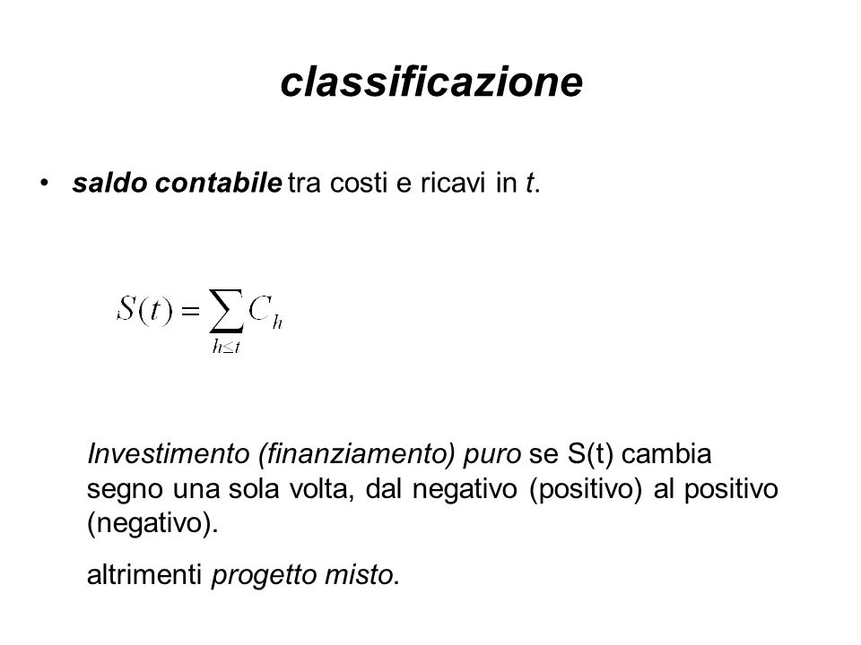 classificazione saldo contabile tra costi e ricavi in t. Investimento (finanziamento) puro se S(t) cambia segno una sola volta, dal negativo (positivo