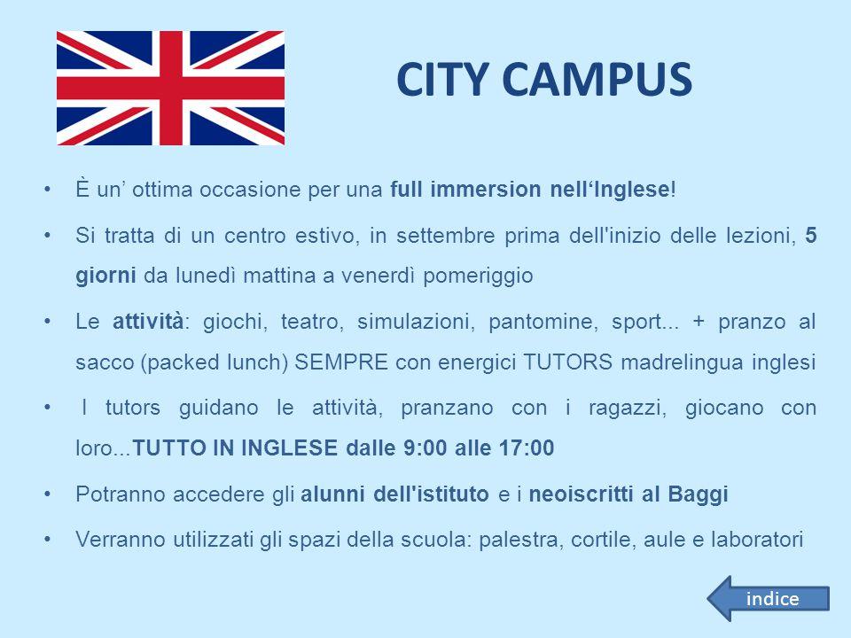 CITY CAMPUS È un' ottima occasione per una full immersion nell'Inglese! Si tratta di un centro estivo, in settembre prima dell'inizio delle lezioni, 5