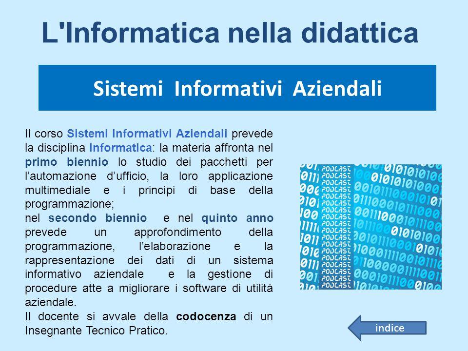 Il corso Sistemi Informativi Aziendali prevede la disciplina Informatica: la materia affronta nel primo biennio lo studio dei pacchetti per l'automazi