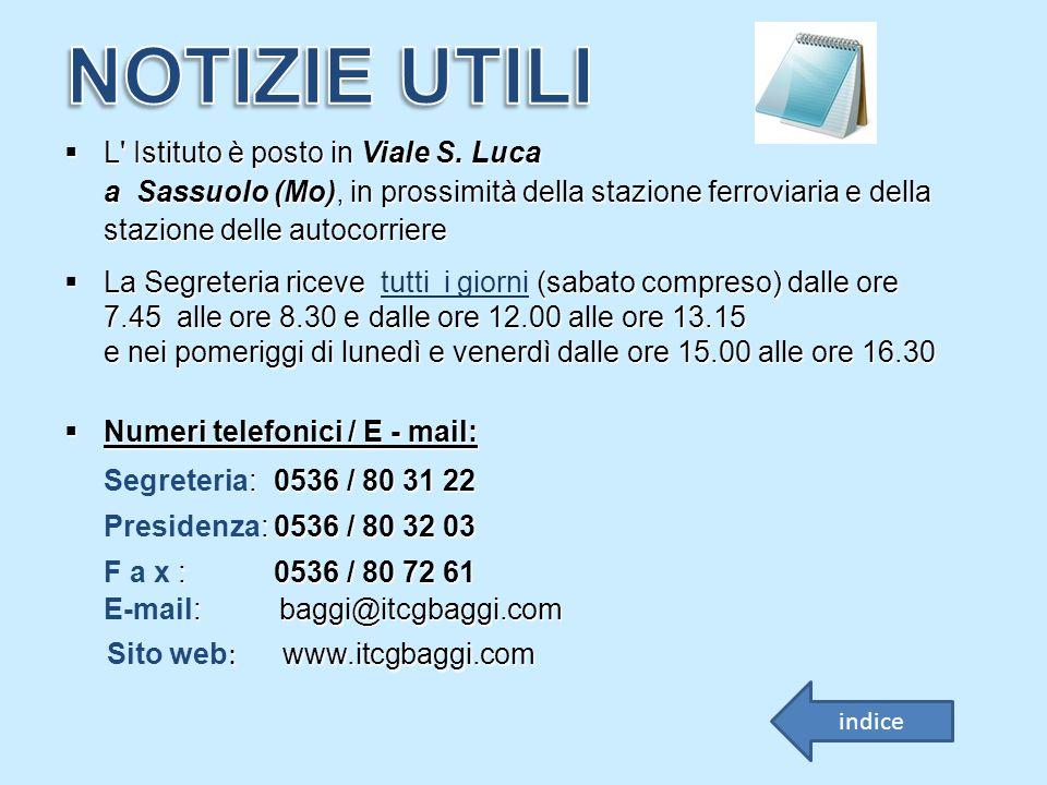 L' Istituto è posto in Viale S. Luca a Sassuolo (Mo), in prossimità della stazione ferroviaria e della stazione delle autocorriere  La Segreteria r