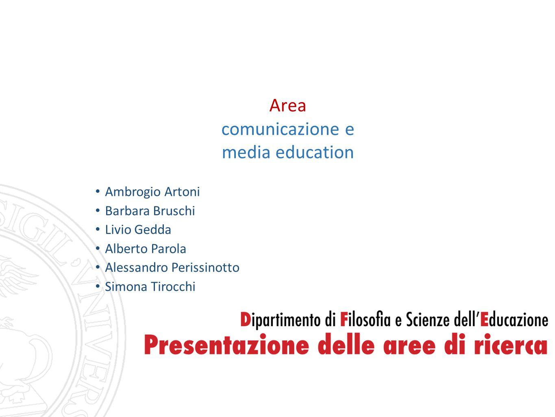 Area comunicazione e media education Ambrogio Artoni Barbara Bruschi Livio Gedda Alberto Parola Alessandro Perissinotto Simona Tirocchi