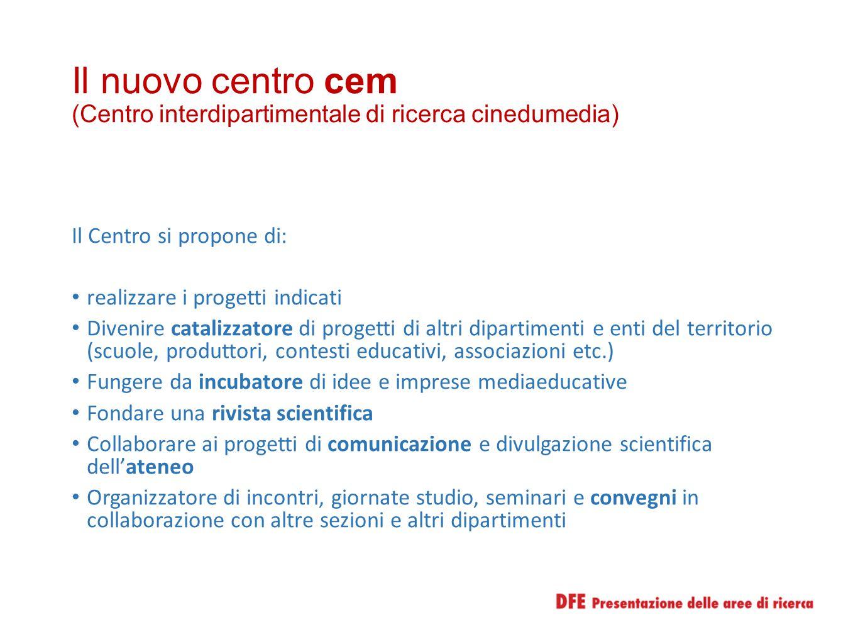 Il nuovo centro cem (Centro interdipartimentale di ricerca cinedumedia) Il Centro si propone di: realizzare i progetti indicati Divenire catalizzatore
