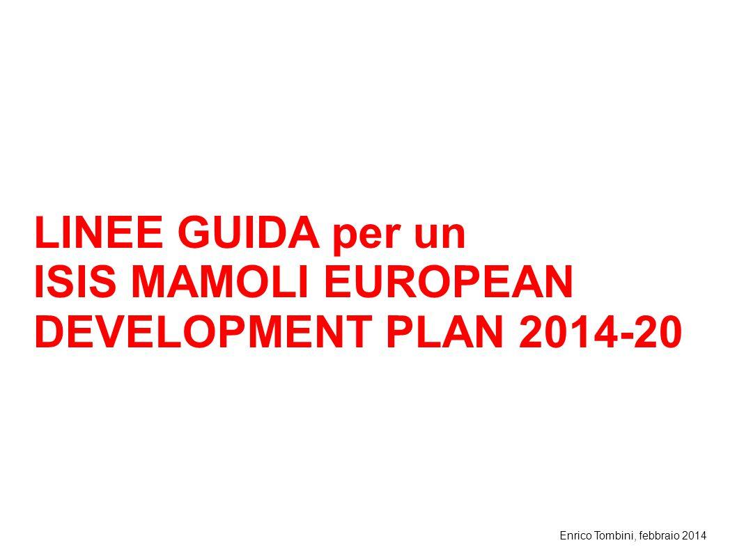 Enrico Tombini, febbraio 2014 LINEE GUIDA per un ISIS MAMOLI EUROPEAN DEVELOPMENT PLAN 2014-20
