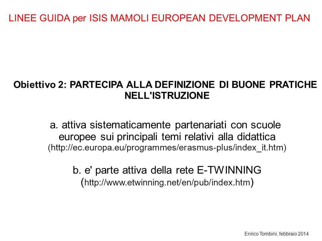 Enrico Tombini, febbraio 2014 Obiettivo 2: PARTECIPA ALLA DEFINIZIONE DI BUONE PRATICHE NELL'ISTRUZIONE a. attiva sistematicamente partenariati con sc
