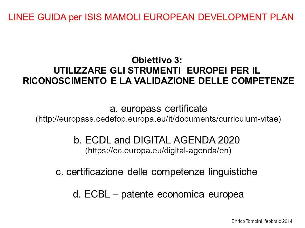 Enrico Tombini, febbraio 2014 Obiettivo 3: UTILIZZARE GLI STRUMENTI EUROPEI PER IL RICONOSCIMENTO E LA VALIDAZIONE DELLE COMPETENZE a. europass certif